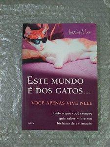 Este Mundo é dos Gatos... Você Apenas Vive Nele - Justine A. Lee