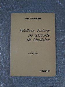 Médicos Judeus na História da Medicina - Hugo Schlesinger