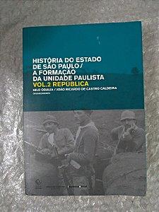 História do Estado de São Paulo / A Formação da Unidade Paulista - Vol. 2 República - Nilo Odalia