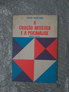 A Criação Artística e a Psicanálise - Cyro Martins