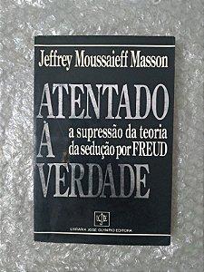 Atentado a Verdade - Jeffrey Moussaieff Masson