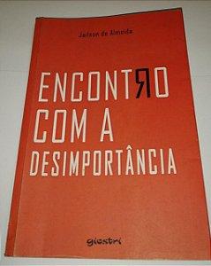 Encontro com a desimportância - Jailson de Almeida