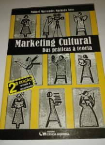 Marketing Cultural das práticas a teoria - Manoel Marcondes Machado Neto
