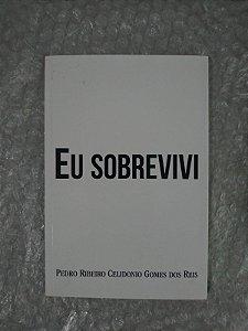 Eu Sobrevivi - Pedro Ribeiro Celidonio Gomes dos Reis