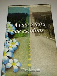 A vida é feita de escolhas - Elisa Masselli - Romance espírita