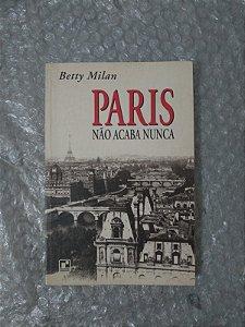 Paris Não acaba Nunca - Bety Milan