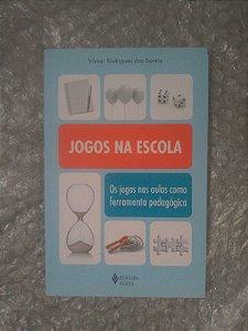 Jogos Na escola - Os Jogos nas Aulas Como Ferramentas Pedagógica - Vilma Rodrigues dos Santos