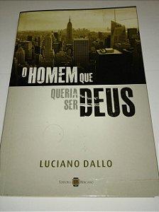 O Homem que queria ser Deus - Luciano Dallo