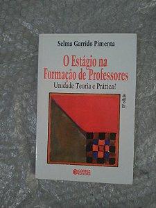O Estágio na Formação de Professores -  Selma Garrido Pimenta
