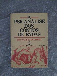 A Psicanálise dos Contos de Fadas -  Bruno Bettelheim - 7 edição