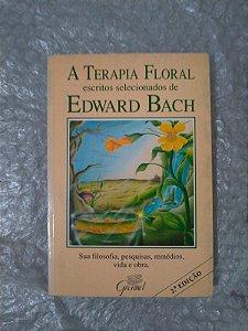 A Terapia Floral Escritos Selecionados de Edward Bach