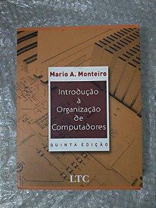 Introdução à Organização de Computadores - Mario A. Monteiro
