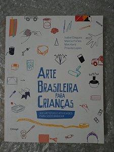 Arte Brasileira Para Crianças - Isabel Diegues, Márcia Fortes, entre outros
