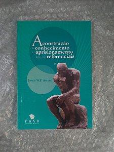 A Construção do Conhecimento e o Aprisionamento Pelos seus Referenciais - Jorge W. F. Amaro (danificado)