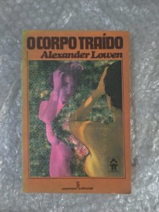 O Corpo Traído - Alexander Lowen