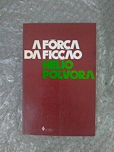 A Força de Ficção - Hélio Pólvora