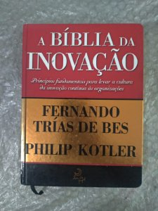 A Bíblia da Inovação - Fernando Trías de bes e Phiplip Kotler