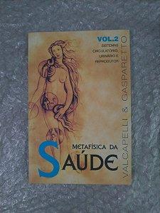Metafísica da Saúde Vol. 2 - Sistemas Circulatório, Urinário e Reprodutor - Valcapelli & Gasparetto