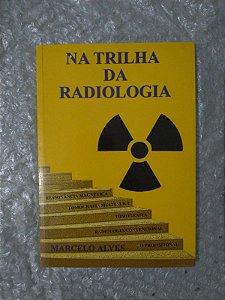 Na Trilha da Radiologia - Marcelo Alves