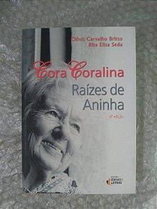 Cora Coralina: Raízes de Aninha - Clóvis Carvalho Britto e rita Elisa Seda
