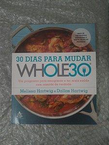 30 dias Para Mudar - Whole30 - Melissa Hartwig e Dallas Hartwing