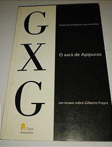 O Xará de Apipucos - Gilberto Felisberto Vasconcellos - Um Ensaio sobre Gilberto Freyre