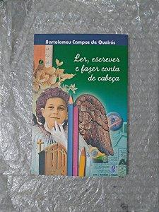 Ler, Escrever e Fazer Canta de Cabeça - Bartolomeu Campus de Queirós