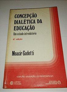 Concepção dialética da educação - Um estudo introdutório - Moacir Gadotti