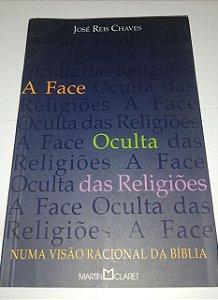 A face oculta das religiões - Numa visão racional da bíblia - José Reis Chaves