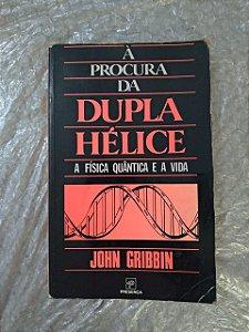 À Procura da Dupla Hélice - John Gribbin