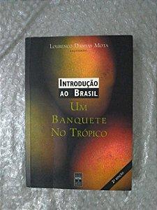 Introdução a Brasil 1 - Um Banquete no Trópico - Lourenço Dantas Mota (Organizador)