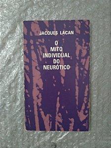 O Mito Individual do Neurótico - Jacques Lacan