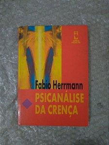 Psicanálise da Crença - Fabio Herrmann
