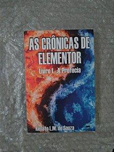 As Crônicas de Elementor - Livro 1: A Profecia - Renato L. M. de Souza