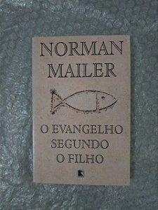 O evangelho Segundo o Filho - Norman Mailer