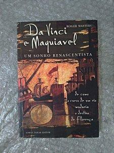 Da Vinci e Maquiavel: Um Sonho Renascentista - Roger Masters