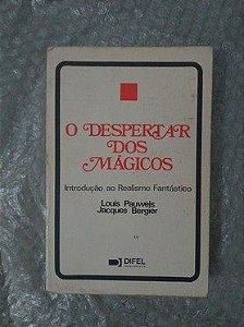 O Despertar dos Mágicos - Louis Pauwels e Jacques Bergier - Introdução ao Realismo Fantástico