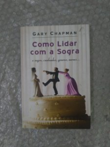 Como Lidar Com a Sogra - Gary Chapman