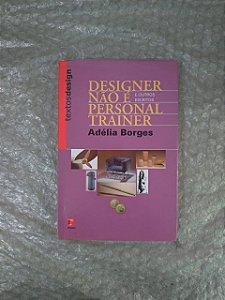 Designer Não é Personal Trainer  e Outros Escritos- Adélia Borges