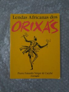 Lendas Africanas dos Orixás - Pierre Fatumbi Verger & Carybé