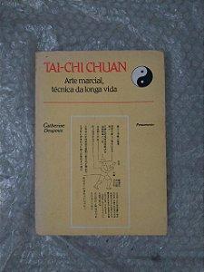 Tai-Chi Chuan - Arte Macial, Técnica da Longa Vida - Gatherine Despeux