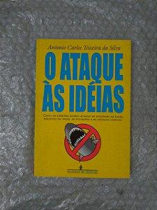 O Ataque ás Idéias - Antonio Carlos Teixeira da Silva