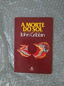 A Morte do Sol - John Gribbin