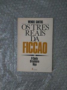 Os três Reais da Ficção - Wendel Santos