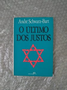 O Último dos Justos - André Schwarz-Bart