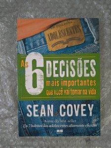 As 6 Decisões mais Importantes que Você vai Tomar na Vida - Sean Covey