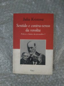 Sentido e Contra-Senso da Revolta - Julia Kristeva