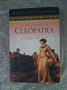 As Memórias de Cleópatra Vol. 1: A Filha de Ísis - Margaret George