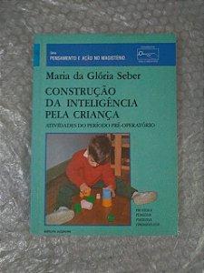 Construção da Inteligência Pela Criança - Maria da Glória Seber