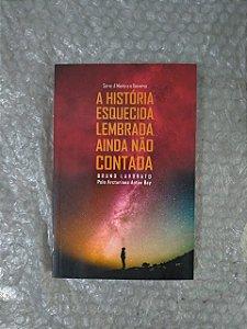 A História Esquecida, Lembrada, Ainda não Contada - Bruno Lavorato